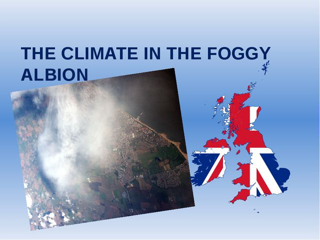THE CLIMATE IN THE FOGGY ALBION