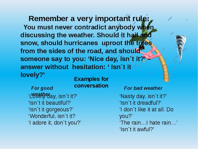 Remember a very important rule: You must never contradict anybody when discus...