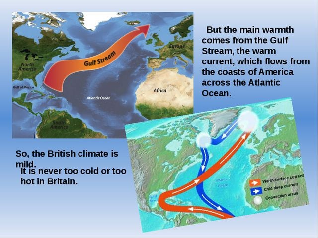 But the main warmth comes from the Gulf Stream, the warm current, which flow...