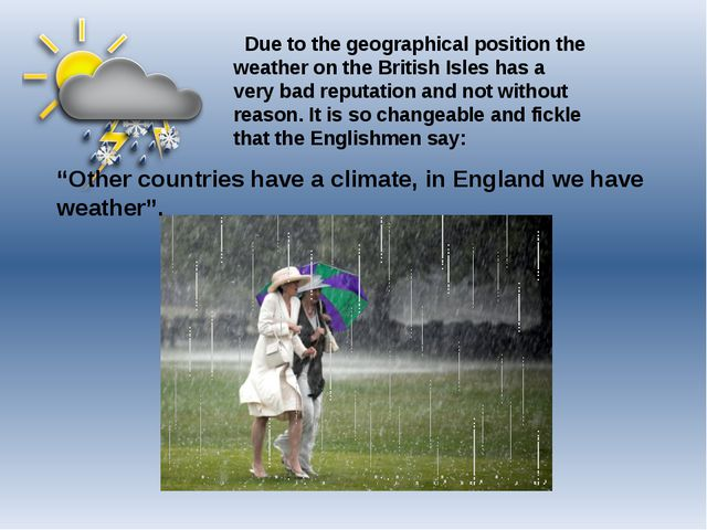 Due to the geographical position the weather on the British Isles has a very...