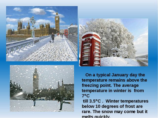 On a typical January day the temperature remains above the freezing point. T...