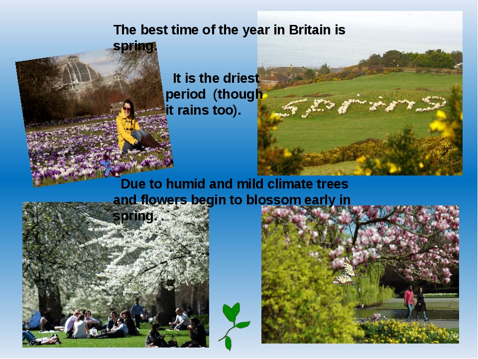 The best time of the year in Britain is spring. Due to humid and mild climate...