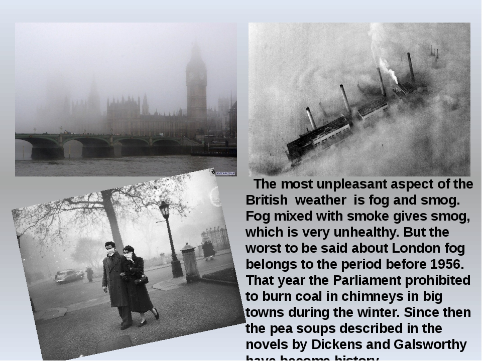 The most unpleasant aspect of the British weather is fog and smog. Fog mixed...