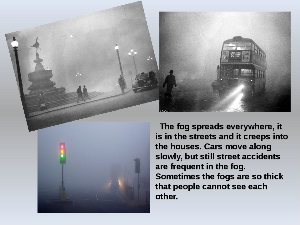 The fog spreads everywhere, it is in the streets and it creeps into the hous...