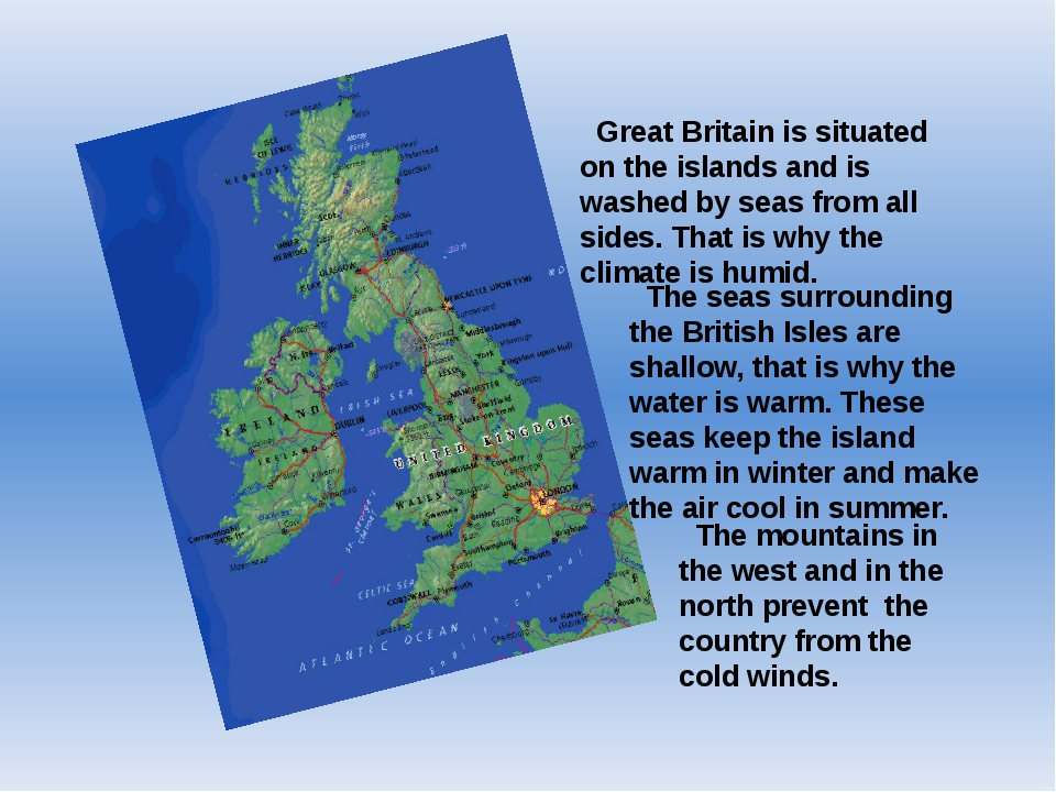 Great Britain is situated on the islands and is washed by seas from all side...