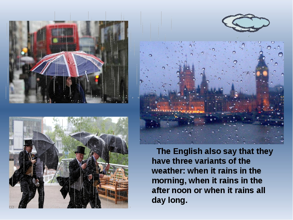 The English also say that they have three variants of the weather: when it r...