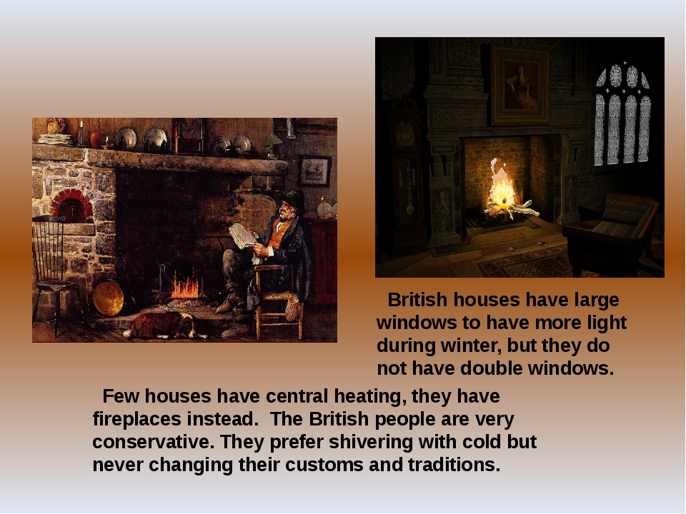 British houses have large windows to have more light during winter, but they...