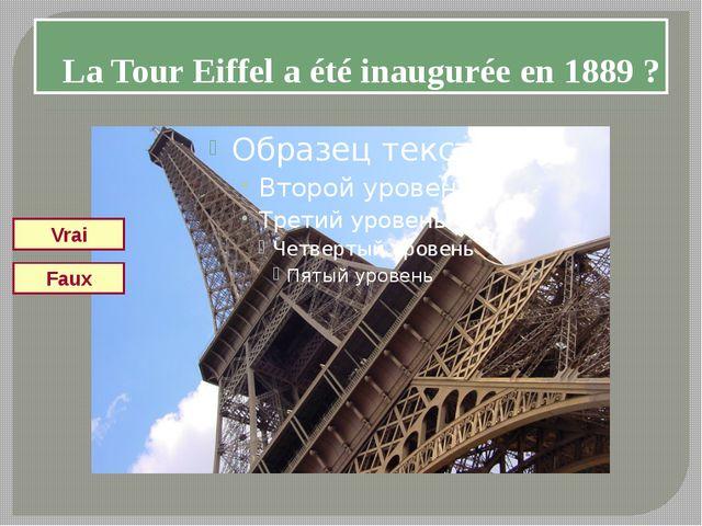 La Tour Eiffel a été inaugurée en 1889 ? Vrai Faux