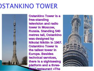 Ostankino Tower is a free-standing television and radio tower in Moscow, Russ