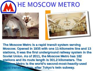 The Moscow Metro is a rapid transit system serving Moscow. Opened in 1935 wit