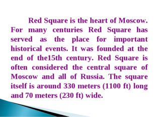Red Square is the heart of Moscow. For many centuries Red Square has served