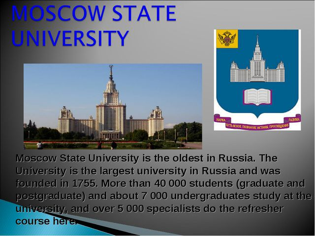 Moscow State University is the oldest in Russia. The University is the larges...
