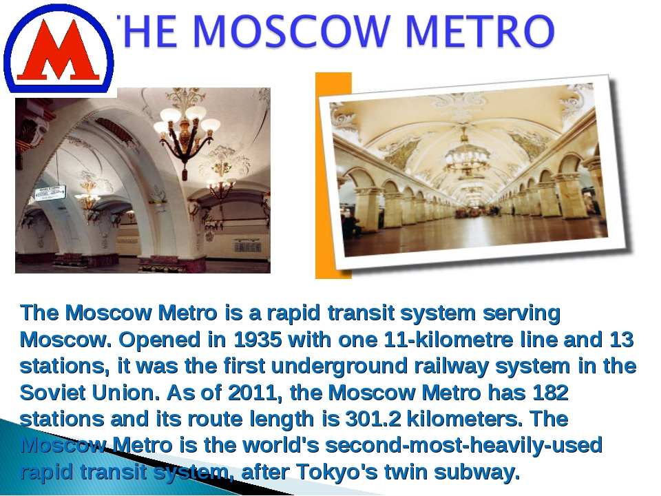 The Moscow Metro is a rapid transit system serving Moscow. Opened in 1935 wit...
