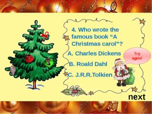 "next 4. Who wrote the famous book ""A Christmas carol""? A. Charles Dickens B."