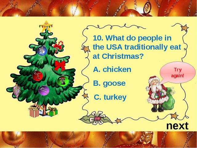 next 10. What do people in the USA traditionally eat at Christmas? A. chicken...