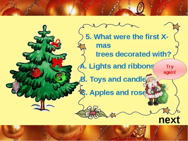 5. What were the first X-mas trees decorated with? next A. Lights and ribbons...