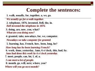 Complete the sentences: 1. walk, usually, for, together, a, we, go. We usuall