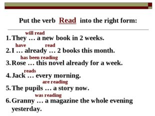 Put the verb Read into the right form: They … a new book in 2 weeks. I … alre