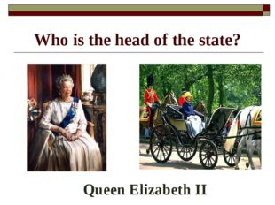 Who is the head of the state? Queen Elizabeth II