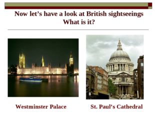 Now let's have a look at British sightseeings What is it? Westminster Palace