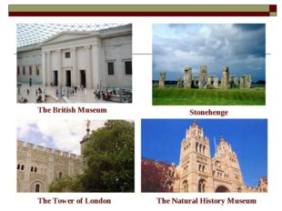 The British Museum Stonehenge The Tower of London The Natural History Museum