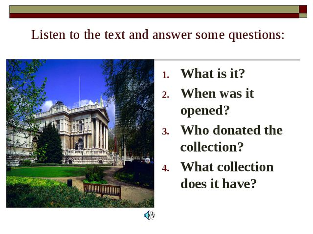 Listen to the text and answer some questions: What is it? When was it opened?...