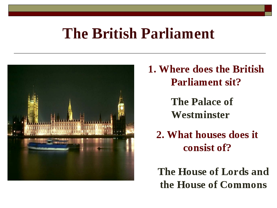 The British Parliament 1. Where does the British Parliament sit? The Palace o...