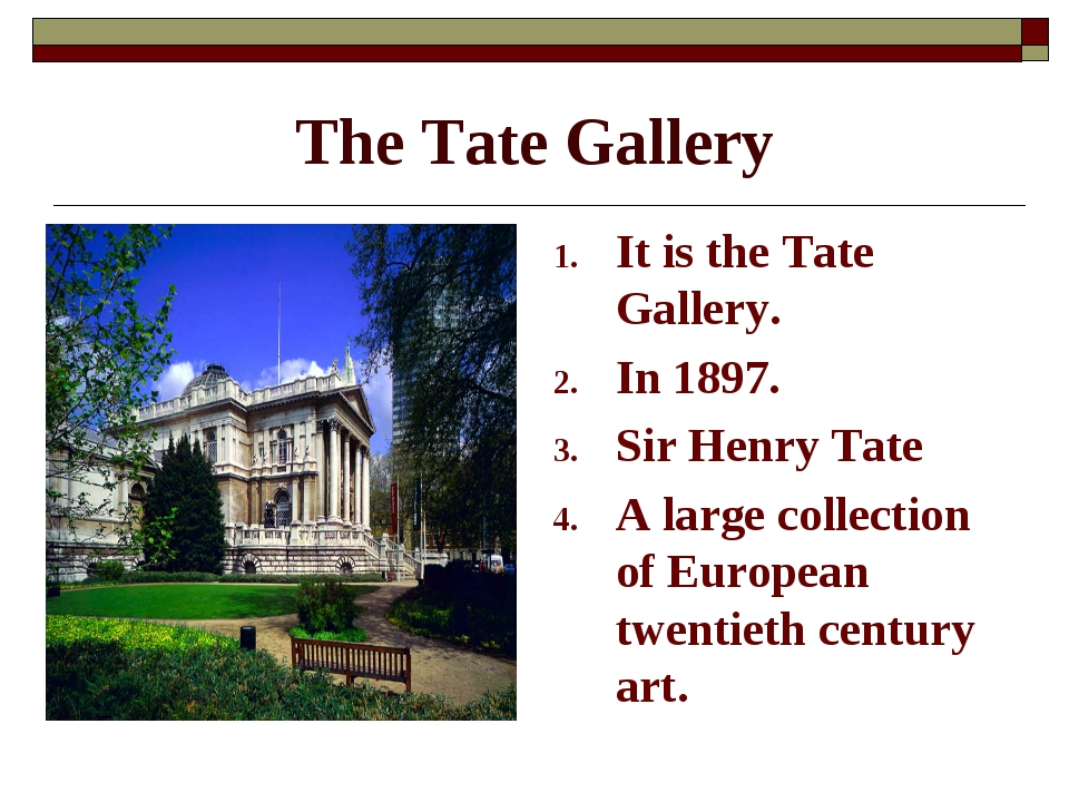 The Tate Gallery It is the Tate Gallery. In 1897. Sir Henry Tate A large coll...
