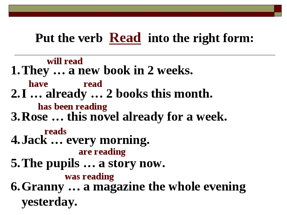 Put the verb Read into the right form: They … a new book in 2 weeks. I … alre...