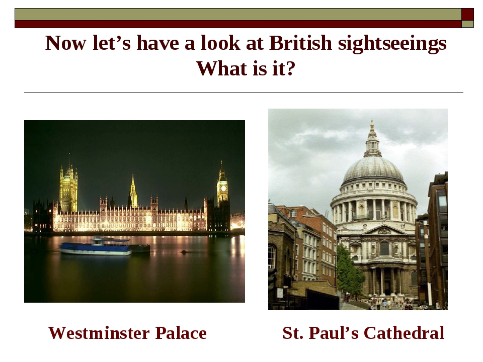Now let's have a look at British sightseeings What is it? Westminster Palace...
