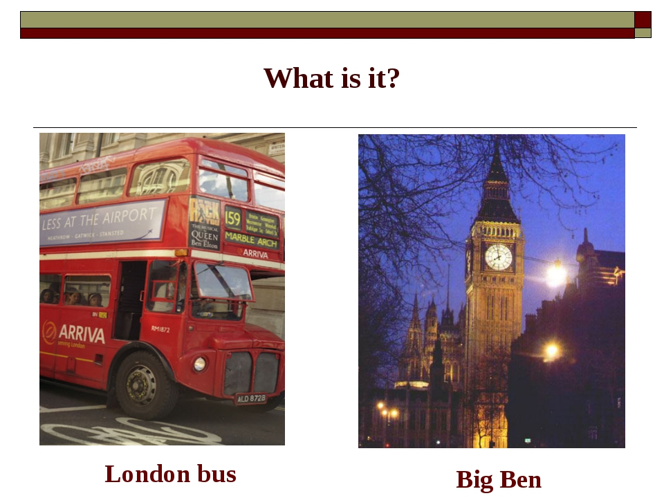 What is it? London bus Big Ben