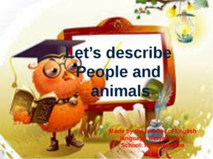 Let's describe People and animals Made by the teacher of English language Tr