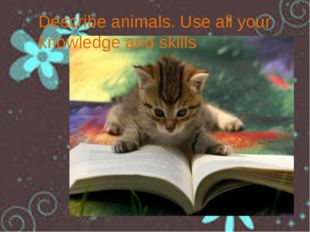 Describe animals. Use all your knowledge and skills
