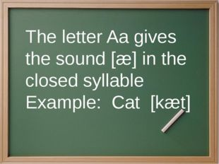 The closed syllables end in a consonant. The vowel sound is usually short. E