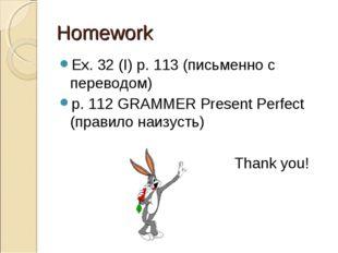 Homework Ex. 32 (I) p. 113 (письменно с переводом) р. 112 GRAMMER Present Per