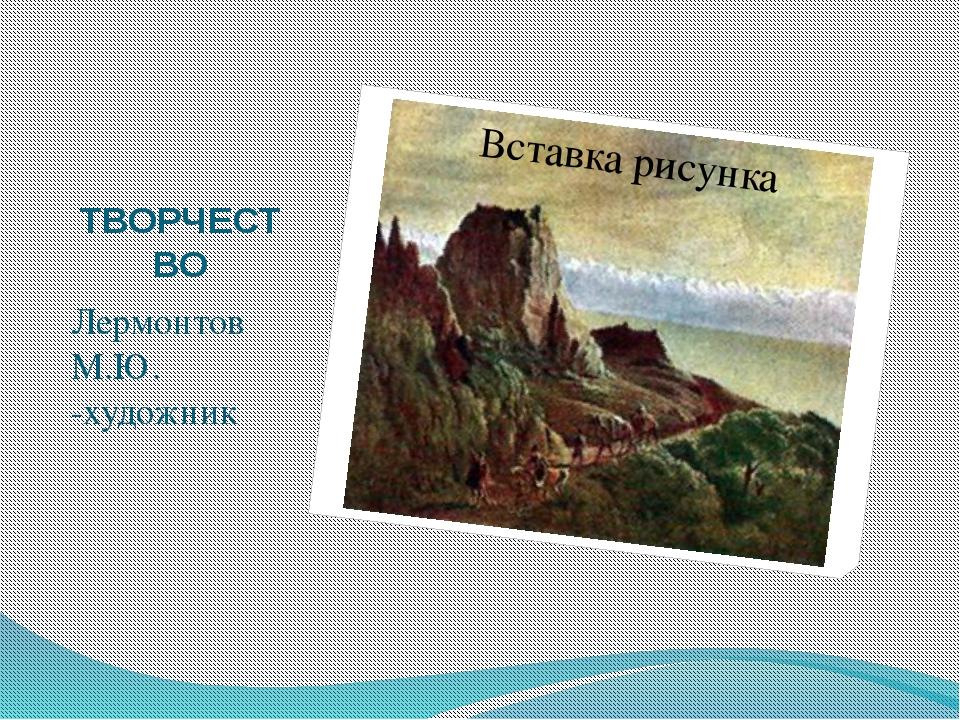 ТВОРЧЕСТВО Лермонтов М.Ю. -художник
