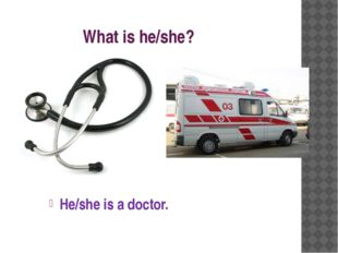 What is he/she? He/she is a doctor.