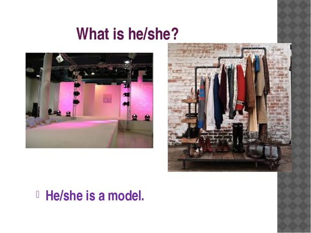 What is he/she? He/she is a model.