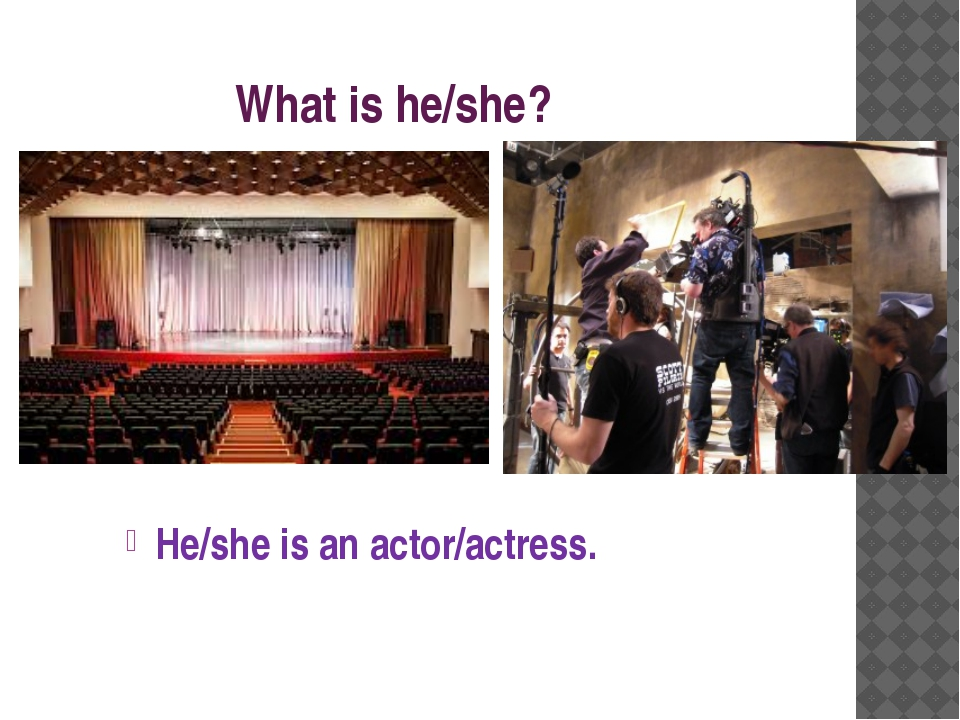 What is he/she? He/she is an actor/actress.