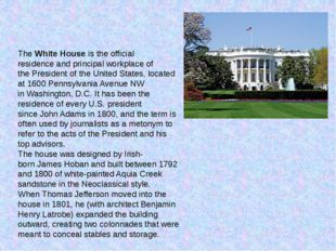 TheWhite Houseis theofficial residenceand principal workplace of thePres