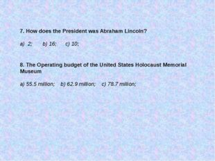 7. How does the President was Abraham Lincoln? a) 2; b) 16; c) 10; 8. The Ope