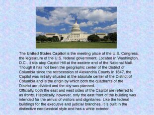 TheUnited States Capitolis the meeting place of theU.S. Congress, the legi