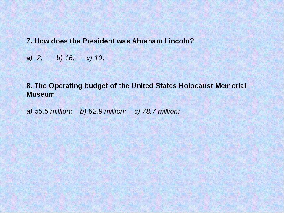 7. How does the President was Abraham Lincoln? a) 2; b) 16; c) 10; 8. The Ope...