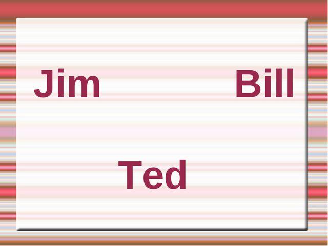 Jim Bill Ted