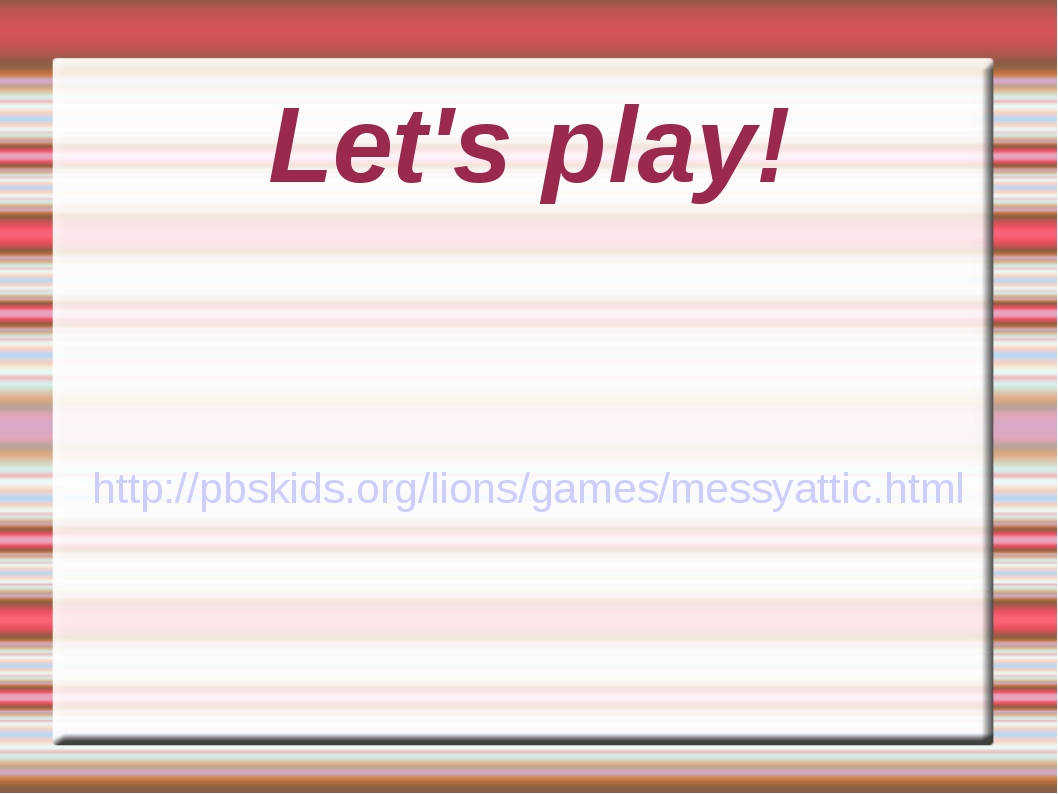Let's play! http://pbskids.org/lions/games/messyattic.html