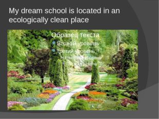 My dream school is located in an ecologically clean place