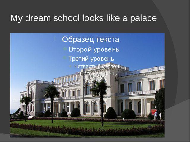 My dream school looks like a palace