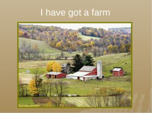 I have got a farm