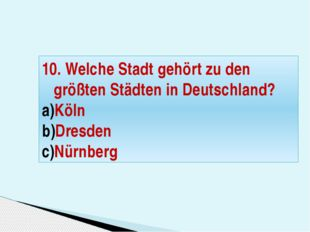 10. Welche Stadt gehört zu den größten Städten in Deutschland? Köln Dresden N