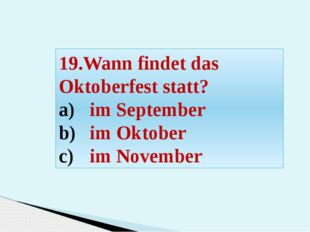 19.Wann findet das Oktoberfest statt? im September im Oktober im November